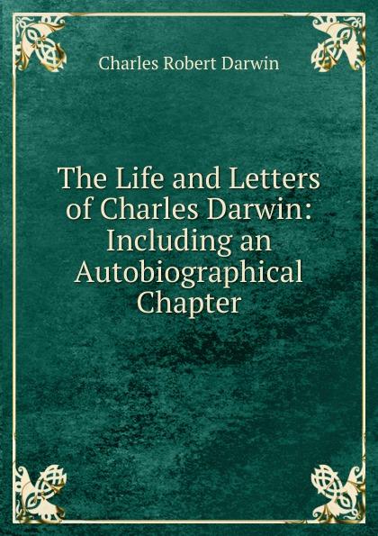 Charles Robert Darwin The Life and Letters of Charles Darwin чарльз дарвин life and letters of charles darwin volume 1