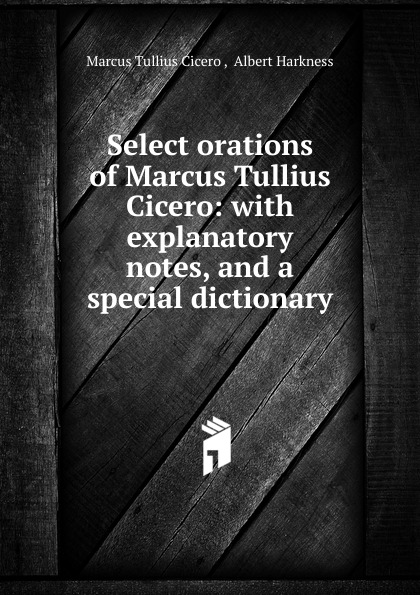 Marcus Tullius Cicero Select orations of Marcus Tullius Cicero marcus tullius cicero de officiis