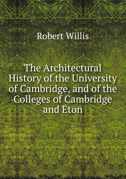 Robert Willis The Architectural History of the University of Cambridge, and of the Colleges of Cambridge and Eton cambridge plays the pyjama party elt edition cambridge storybooks