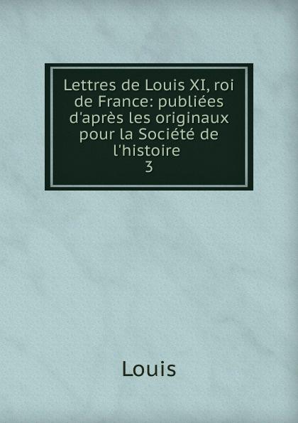 Lettres de Louis XI, roi de France