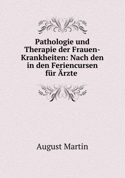 August Martin Pathologie und Therapie der Frauen-Krankheiten august eduard martin ph jung pathologie und therapie der frauenkrankheiten