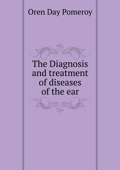 лучшая цена Oren Day Pomeroy The Diagnosis and treatment of diseases of the ear