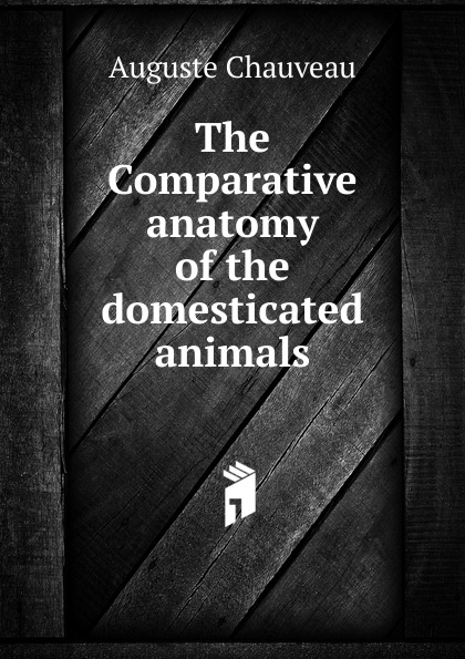 Auguste Chauveau The Comparative anatomy of the domesticated animals w langtry home treatment of the diseases of domesticated animals
