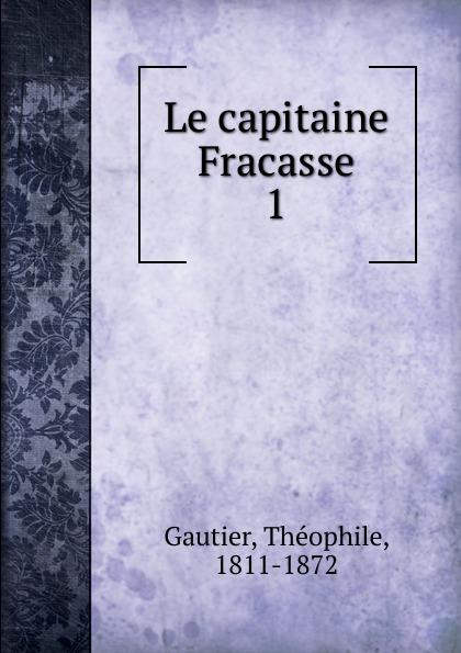Théophile Gautier Le capitaine Fracasse théophile gautier le capitaine fracasse volume 2 french edition