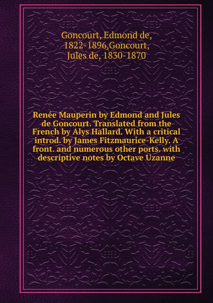 Edmond de Goncourt Renee Mauperin by Edmond and Jules de Goncourt. Translated from the French by Alys Hallard. edmond de goncourt jules de goncourt histoire de marie antoinette