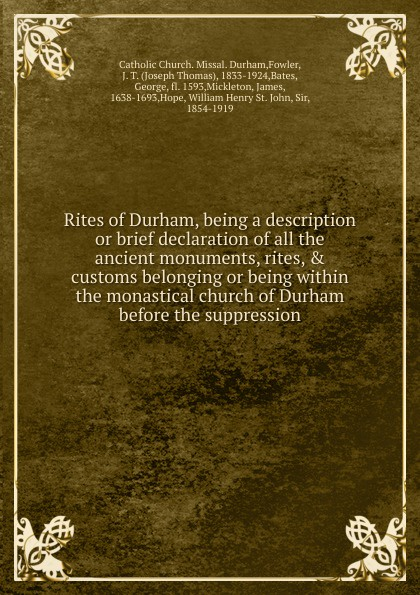 Joseph Thomas Fowler Rites of Durham, being a description or brief declaration of all the ancient monuments, rites, . customs belonging or being within the monastical church of Durham before the suppression church of england diocese of durham bishop 1345 1381 bishop hatfield s survey a record of the possessions of the see of durham made by order of thomas