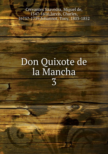 Saavedra Miguel Cervantes Don Quixote de la Mancha saavedra miguel cervantes den sindrige adelsmand don quixote af mancha s levnet og bedrifter