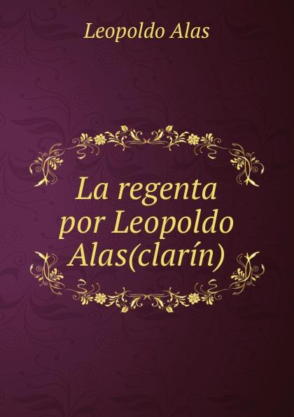 Leopoldo Alas La regenta por Leopoldo Alas(clarin). цена