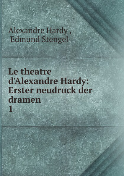 Alexandre Hardy Le theatre d.Alexandre Hardy alexandre hardy le theatre d alexandre hardy