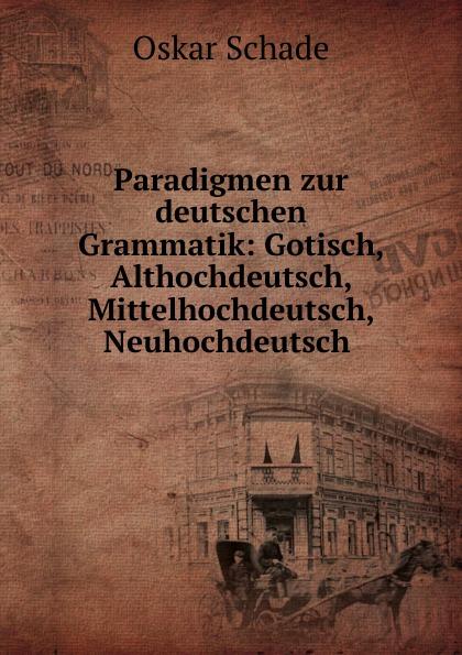 Oskar Schade Paradigmen zur deutschen Grammatik oskar schade paradigmen zur deutschen grammatik gotisch althochdeutsch