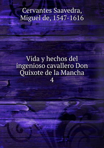 Saavedra Miguel Cervantes Vida y hechos del ingenioso cavallero Don Quixote de la Mancha saavedra miguel cervantes den sindrige adelsmand don quixote af mancha s levnet og bedrifter