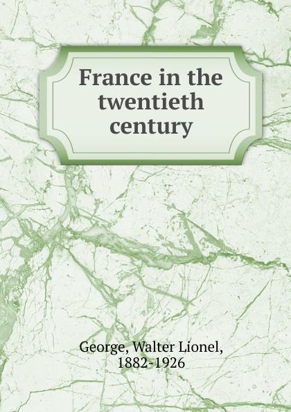 George Walter Lionel France in the twentieth century george walter lionel france in the twentieth century