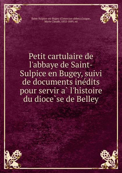 Marie Claude Guigue Petit cartulaire de l.abbaye de Saint-Sulpice en Bugey, suivi de documents inedits pour servir a l.histoire du diocese de Belley isidore löwenstern essai de dechiffrement de l ecriture assyrienne pour servir a l explication du monument de khorsabad french edition