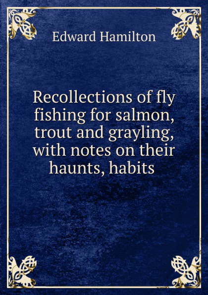 Фото - Edward Hamilton Recollections of fly fishing for salmon, trout and grayling набор нахлыстовый guideline kispiox trout fly fishing kit