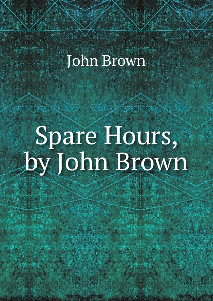 John Brown Spare Hours, by