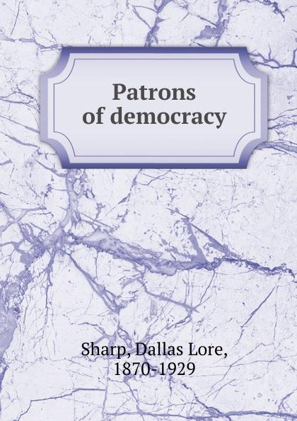 цена Dallas Lore Sharp Patrons of democracy онлайн в 2017 году