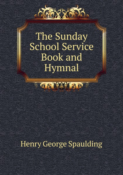 The Sunday School Service Book and Hymnal