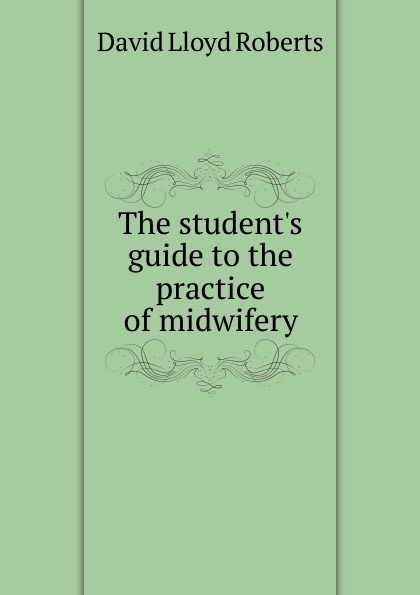 The student.s guide to the practice of midwifery