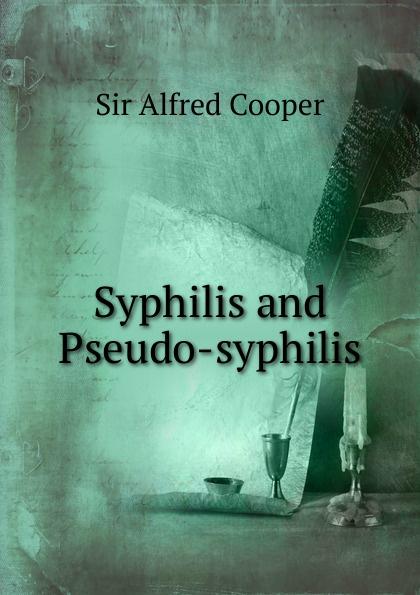 Alfred Cooper Syphilis and Pseudo-syphilis