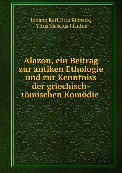 Johann Karl Otto Ribbeck Alazon, ein Beitrag zur antiken Ethologie und zur Kenntniss der griechisch-romischen Komodie j h dierbach flora apiciana ein beitrag zur naheren kenntniss der nahrungsmittel der alten romer