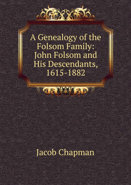 цена на Jacob Chapman A Genealogy of the Folsom Family