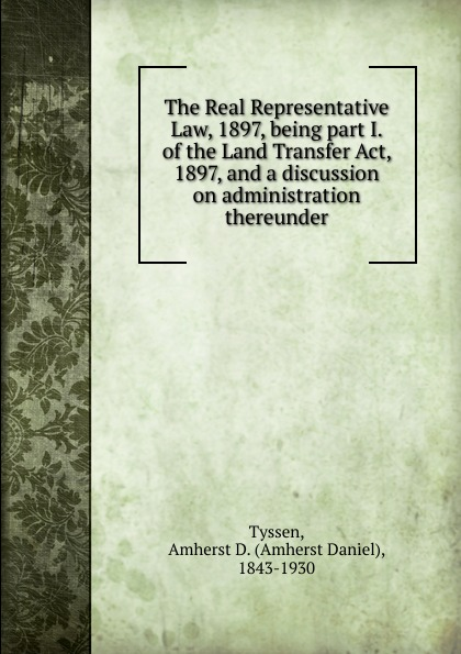 лучшая цена Amherst Daniel Tyssen The Real Representative Law, 1897, being part I. of the Land Transfer Act, 1897, and a discussion on administration thereunder