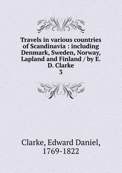 Edward Daniel Clarke Travels in various countries of Scandinavia