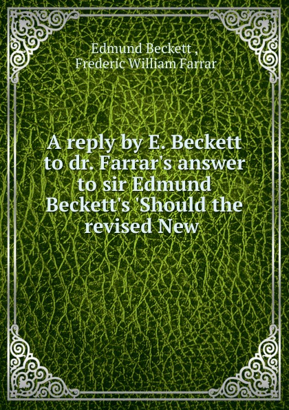 Edmund Beckett A reply by E. Beckett to dr. Farrar.s answer to sir Edmund Beckett.s .Should the revised New bronwyn williams beckett s birthright