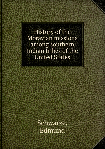 History of the Moravian missions among southern Indian tribes of the United States