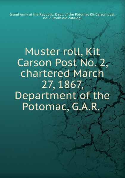 Muster roll, Kit Carson Post No. 2, chartered March 27, 1867, Department of the Potomac, G.A.R.