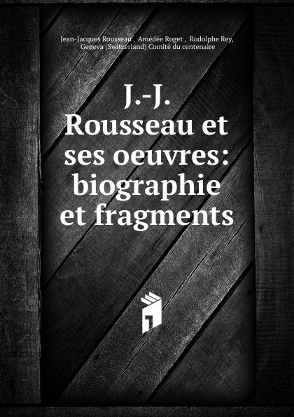 Jean-Jacques Rousseau J.-J. Rousseau et ses oeuvres jean baptiste rousseau oeuvres de j b rousseau t 1
