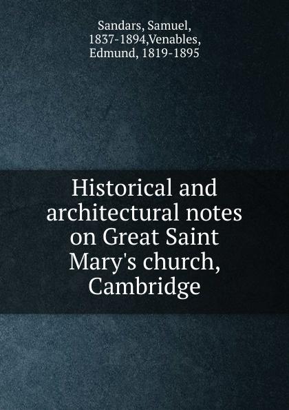 Samuel Sandars Historical and architectural notes on Great Saint Mary.s church, Cambridge cambridge plays the pyjama party elt edition cambridge storybooks