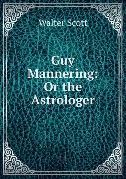 Walter Scott Guy Mannering scott w guy mannering гай мэннеринг на английском языке
