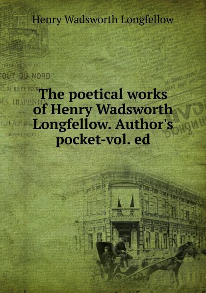 Фото - Henry Wadsworth Longfellow The poetical works of Henry Wadsworth Longfellow. Author.s pocket-vol. ed henry wadsworth longfellow the poetical works of henry wadsworth longfellow 4