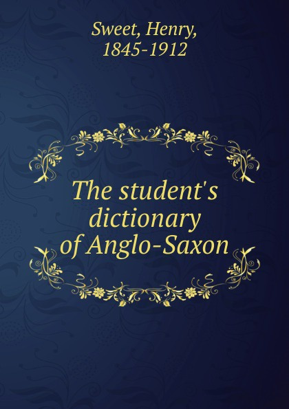 Henry Sweet The  dictionary of Anglo-Saxon