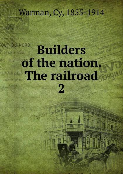Cy Warman Builders of the nation. The railroad стоимость