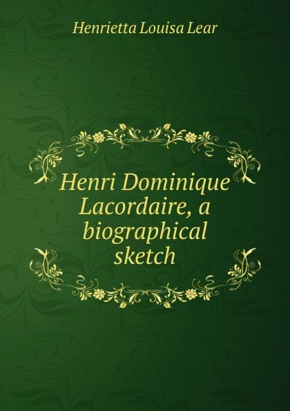Henrietta Louisa Lear Henri Dominique Lacordaire, a biographical sketch