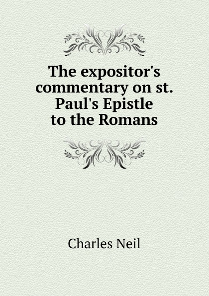 лучшая цена Charles Neil The expositor.s commentary on st. Paul.s Epistle to the Romans