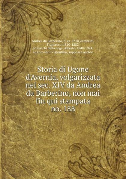 Andrea da Barberino Storia di Ugone d.Avernia, volgarizzata nel sec. XIV da Andrea da Barberino, non mai fin qui stampata luca debiti da qui all eternita