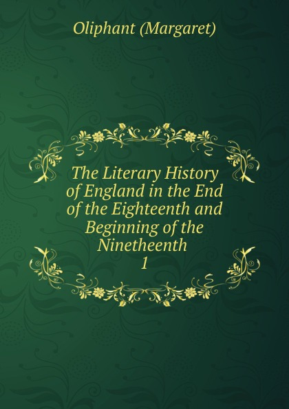 Margaret Oliphant The Literary History of England in the End of the Eighteenth and Beginning of the Ninetheenth hegel the end of history and the future