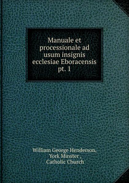 William George Henderson Manuale et processionale ad usum insignis ecclesiae Eboracensis ваза декоративная area 45см уп 1 1шт