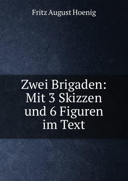 Fritz August Hoenig Zwei Brigaden fritz august hoenig 24 i e vier und zwanzig stunden moltkescher strategie