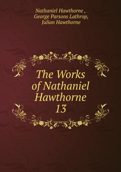 Hawthorne Nathaniel The Works of