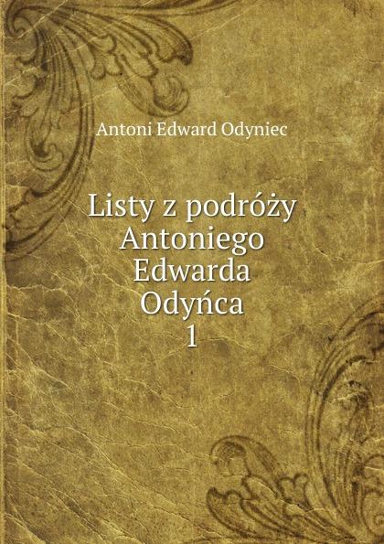 Antoni Edward Odyniec Listy z podrozy Antoniego Edwarda Odynca antoni edward odyniec poeta i panienki