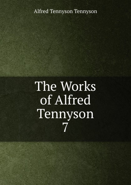 Alfred Tennyson The Works of Alfred Tennyson alfred tennyson the lady of shalott