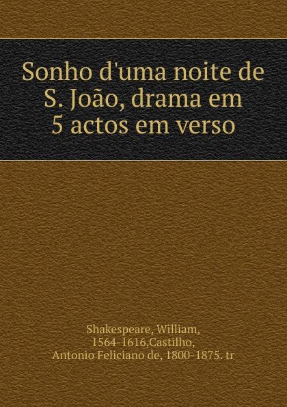 William Shakespeare Sonho d.uma noite de S. Joao, drama em 5 actos em verso manoel leite machado os lusitanos tragedia historica em 5 actos classic reprint