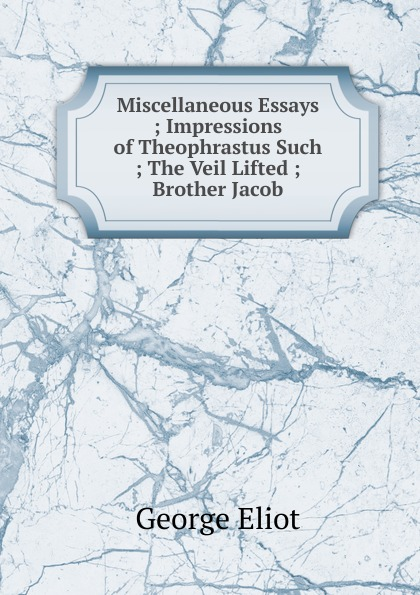 George Eliot's Miscellaneous Essays george eliot impressions of theophrastus such