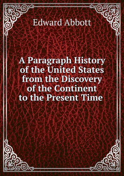 цена Edward Abbott A Paragraph History of the United States from the Discovery of the Continent to the Present Time в интернет-магазинах
