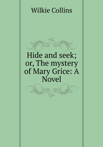 Wilkie Collins Hide and seek hide and seek or the mystery of mary grice