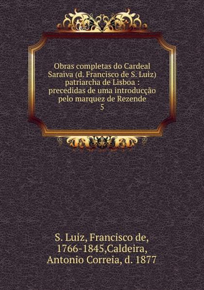 где купить S. Luiz Obras completas do Cardeal Saraiva (d. Francisco de S. Luiz) patriarcha de Lisboa по лучшей цене